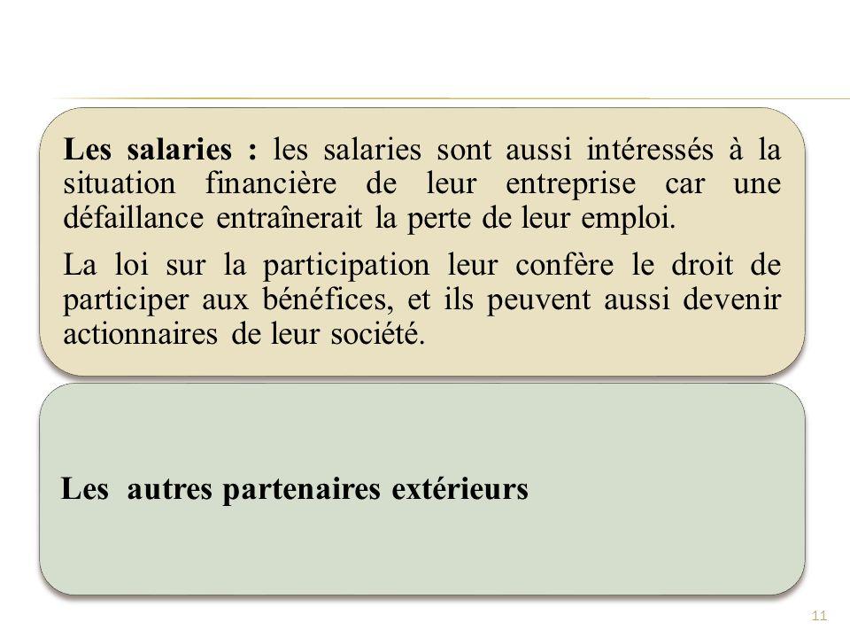 Les salaries : les salaries sont aussi intéressés à la situation financière de leur entreprise car une défaillance entraînerait la perte de leur emploi.