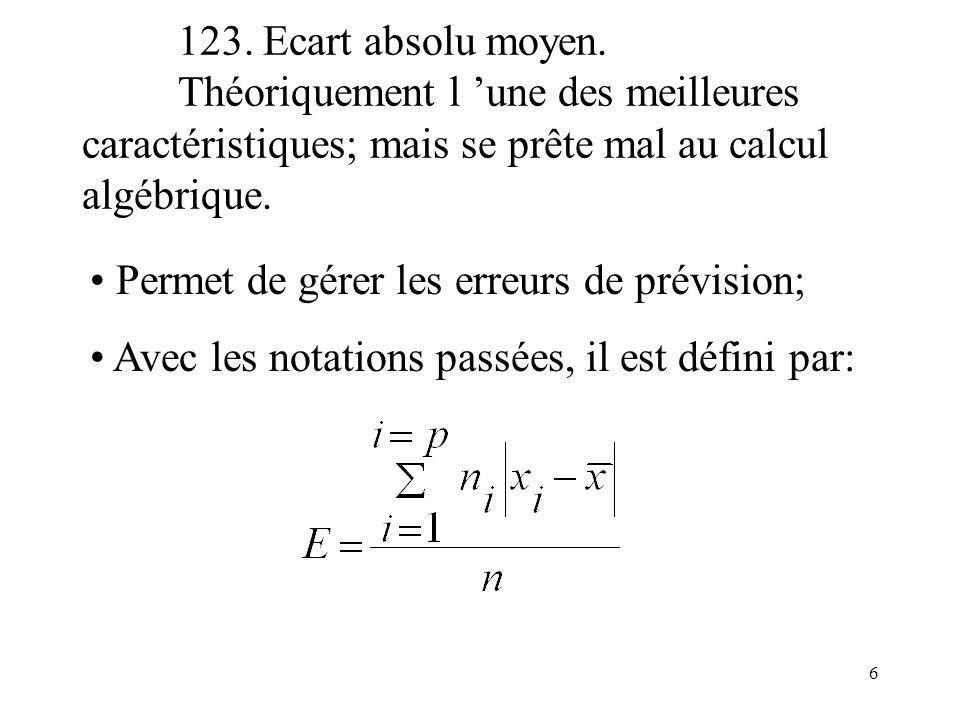 123. Ecart absolu moyen. Théoriquement l 'une des meilleures caractéristiques; mais se prête mal au calcul algébrique.