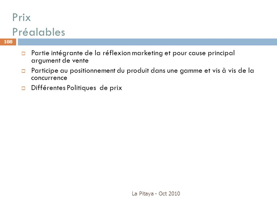 Prix PréalablesPartie intégrante de la réflexion marketing et pour cause principal argument de vente.