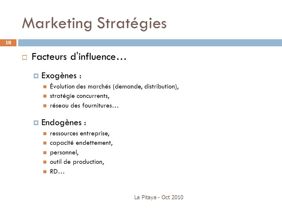 Marketing Stratégies Facteurs d'influence… Exogènes : Endogènes :