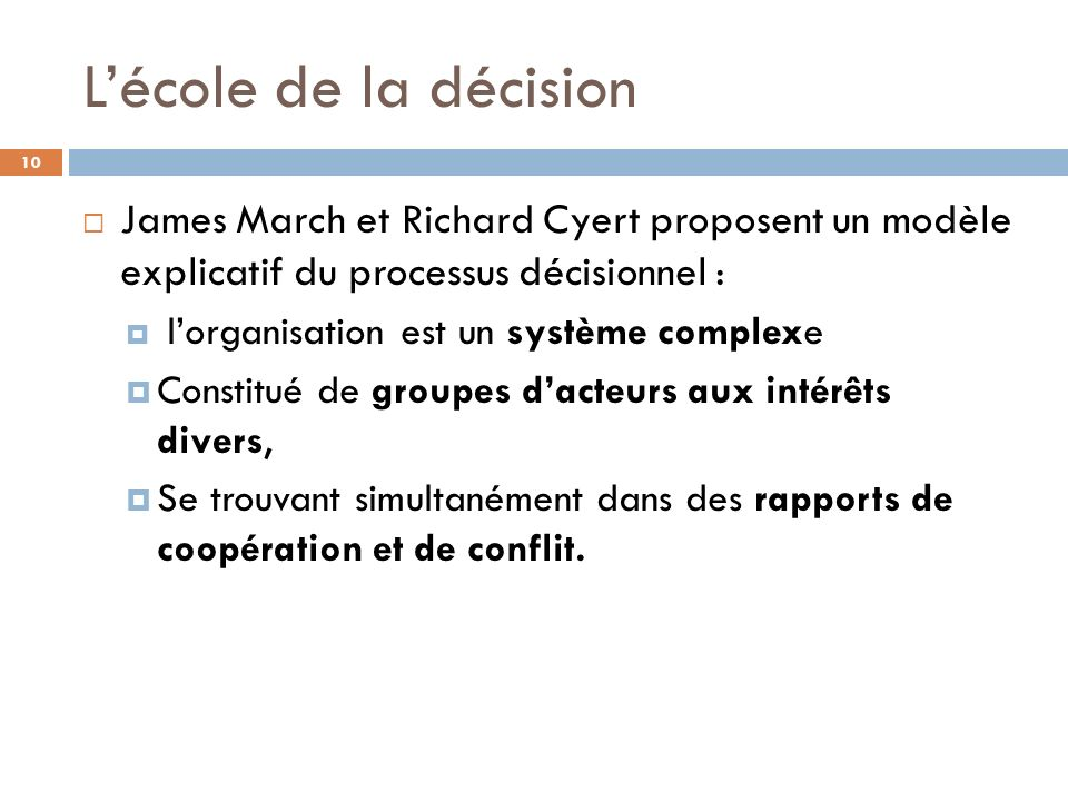 L'école de la décision James March et Richard Cyert proposent un modèle explicatif du processus décisionnel :