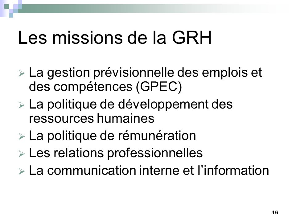 Les missions de la GRH La gestion prévisionnelle des emplois et des compétences (GPEC) La politique de développement des ressources humaines.