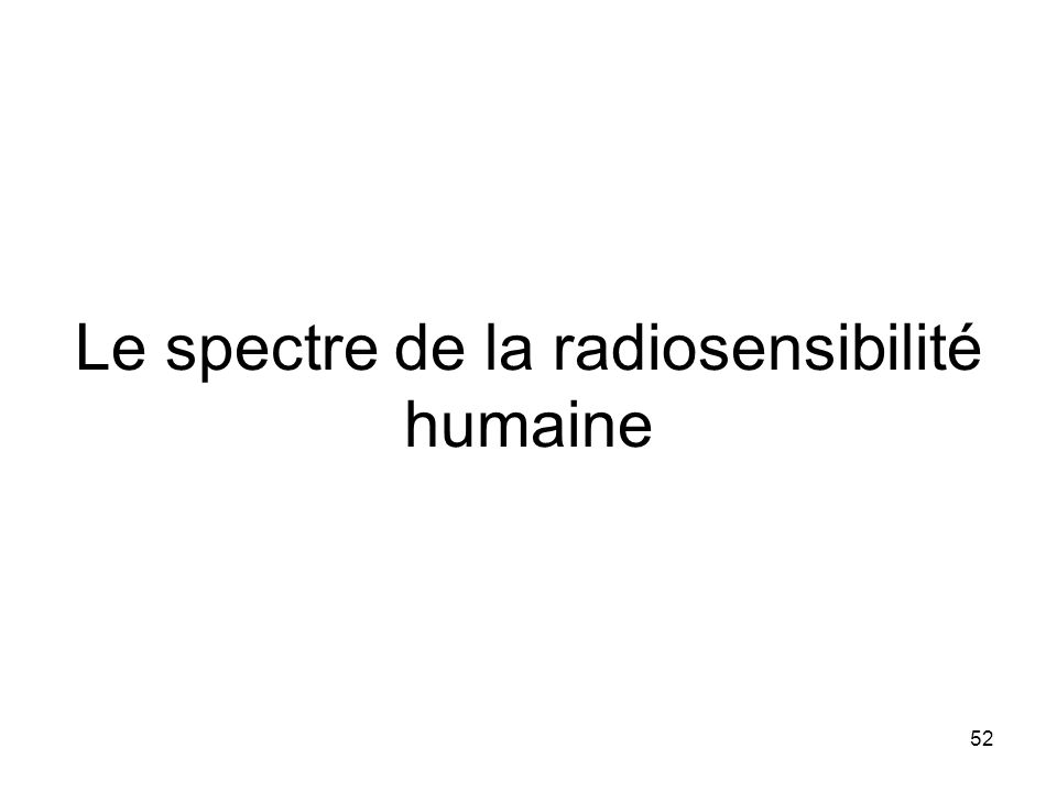 Le spectre de la radiosensibilité humaine