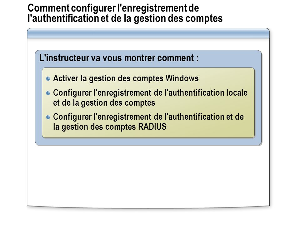 Comment configurer l enregistrement de l authentification et de la gestion des comptes