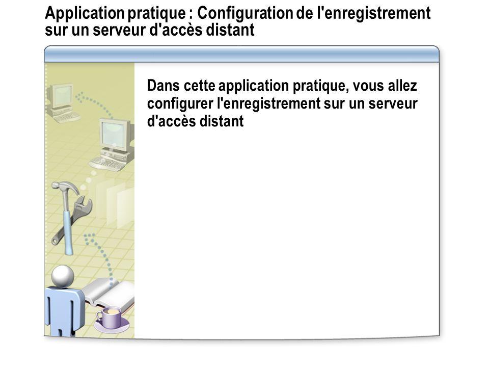 Application pratique : Configuration de l enregistrement sur un serveur d accès distant