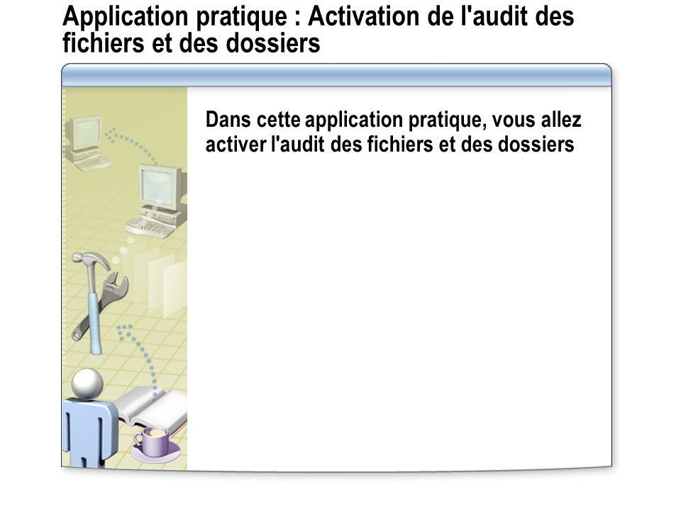 Application pratique : Activation de l audit des fichiers et des dossiers