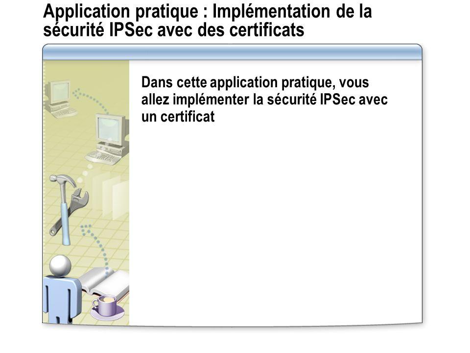 Application pratique : Implémentation de la sécurité IPSec avec des certificats
