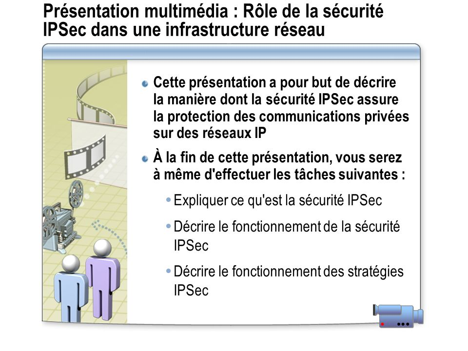 Présentation multimédia : Rôle de la sécurité IPSec dans une infrastructure réseau