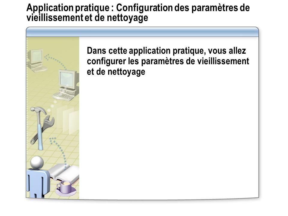 Application pratique : Configuration des paramètres de vieillissement et de nettoyage