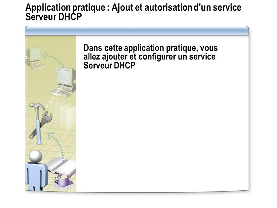 Application pratique : Ajout et autorisation d un service Serveur DHCP