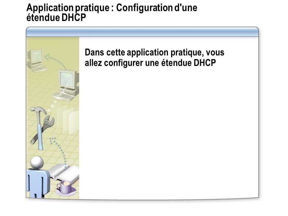 Application pratique : Configuration d une étendue DHCP