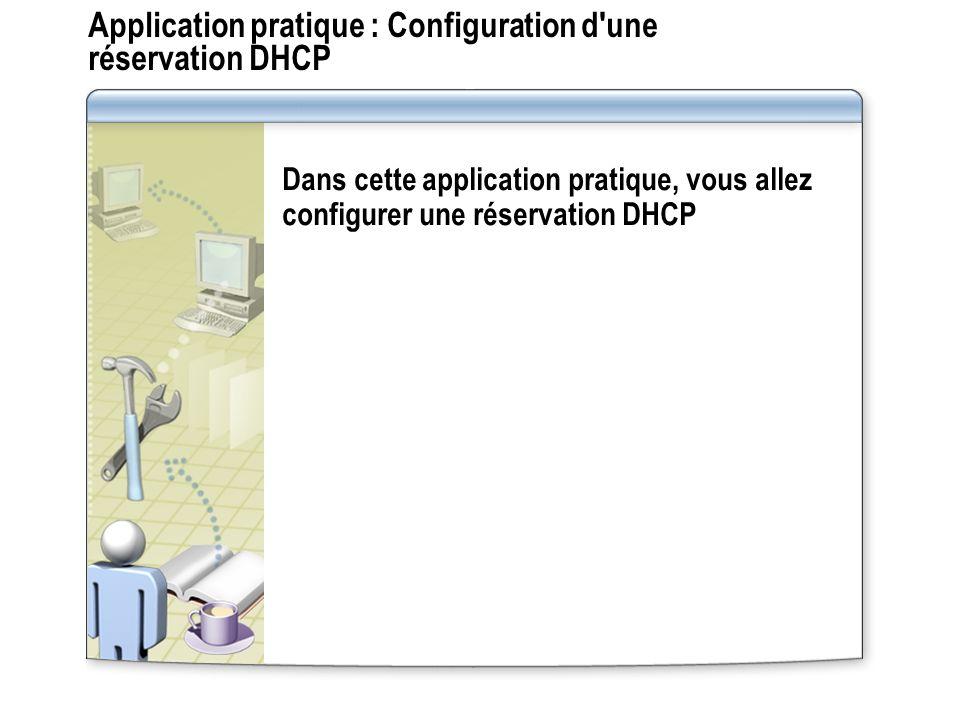 Application pratique : Configuration d une réservation DHCP