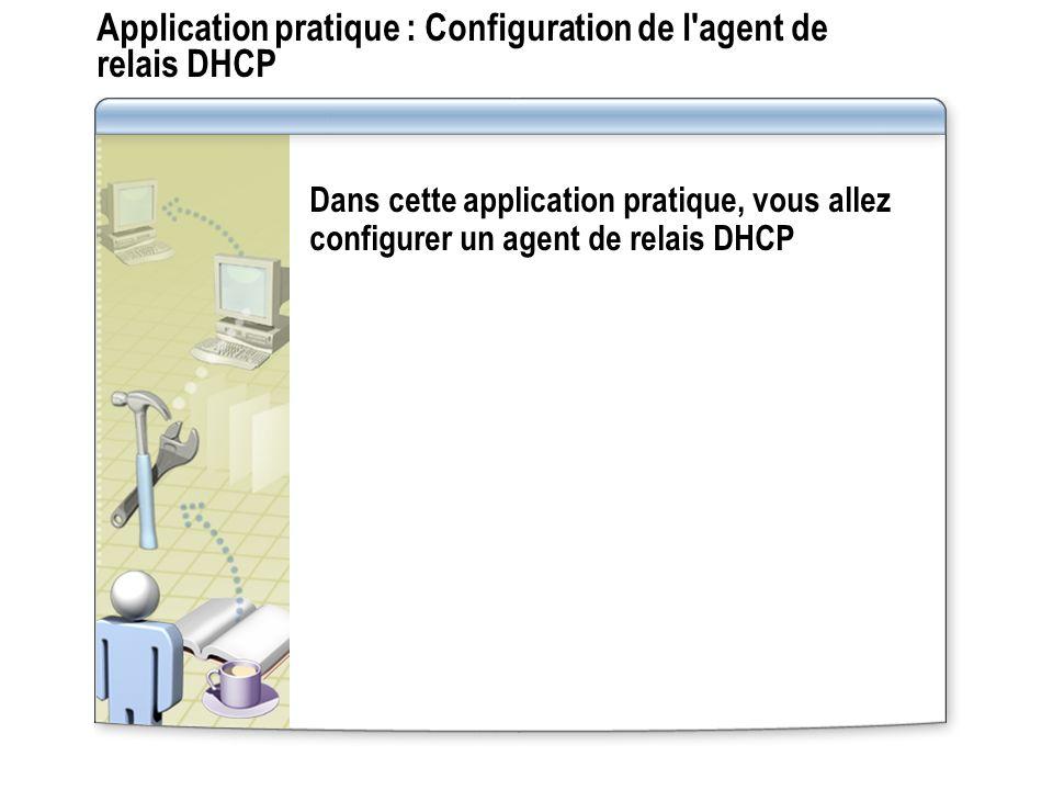 Application pratique : Configuration de l agent de relais DHCP