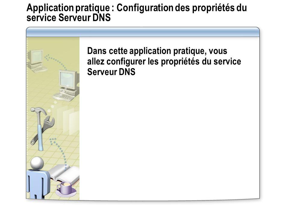 Application pratique : Configuration des propriétés du service Serveur DNS