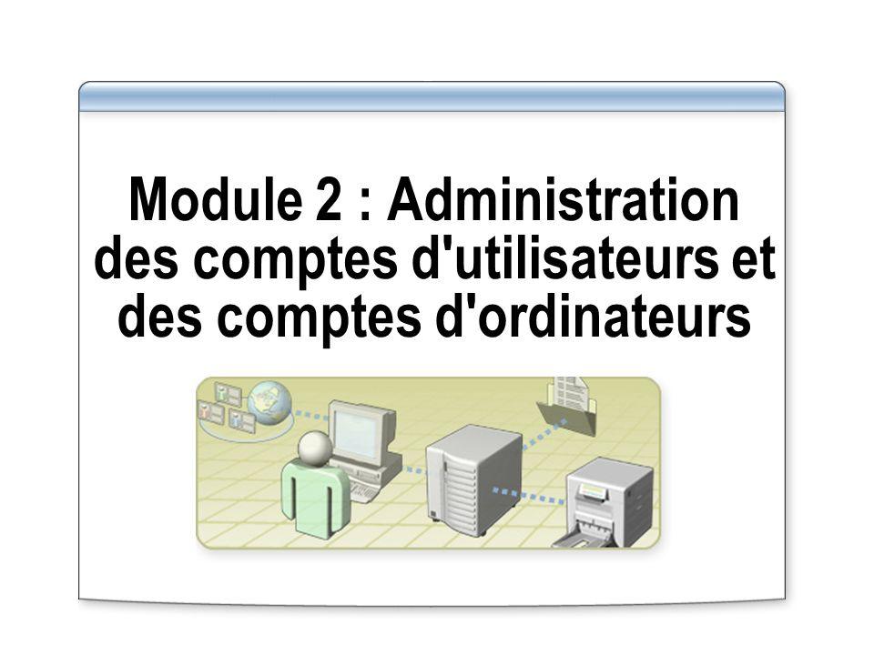 Module 2 : Administration des comptes d utilisateurs et des comptes d ordinateurs