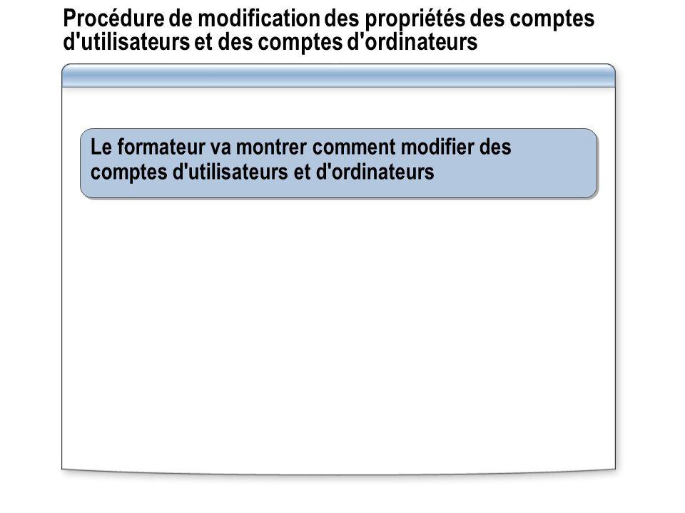 Procédure de modification des propriétés des comptes d utilisateurs et des comptes d ordinateurs