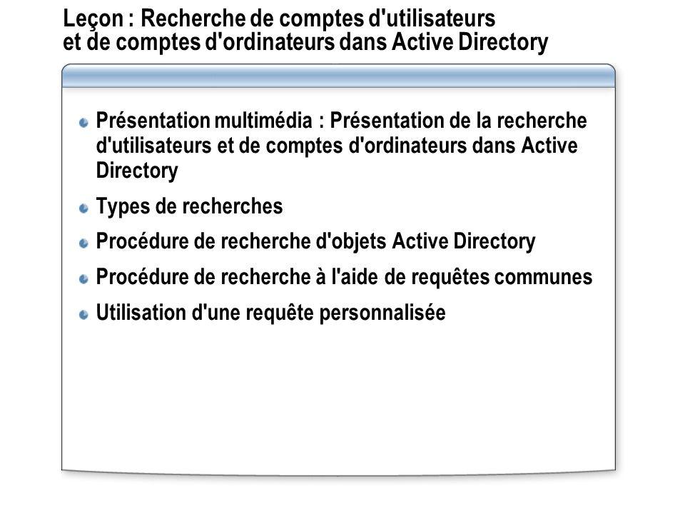Leçon : Recherche de comptes d utilisateurs et de comptes d ordinateurs dans Active Directory