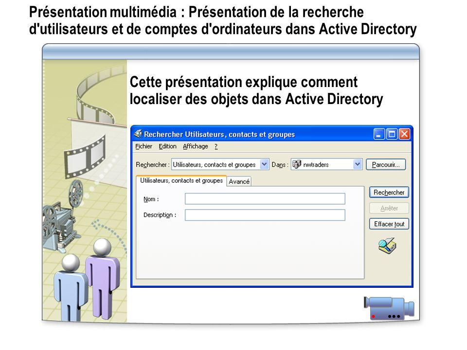 Présentation multimédia : Présentation de la recherche d utilisateurs et de comptes d ordinateurs dans Active Directory