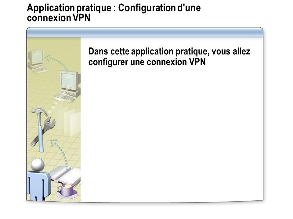 Application pratique : Configuration d une connexion VPN