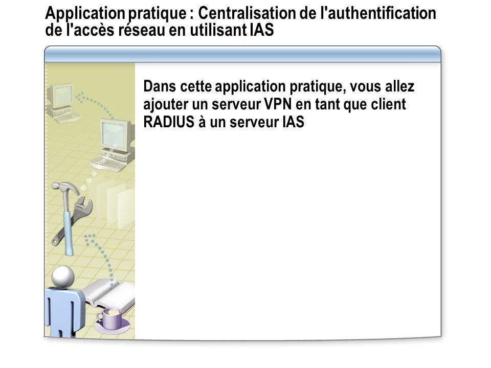 Application pratique : Centralisation de l authentification de l accès réseau en utilisant IAS