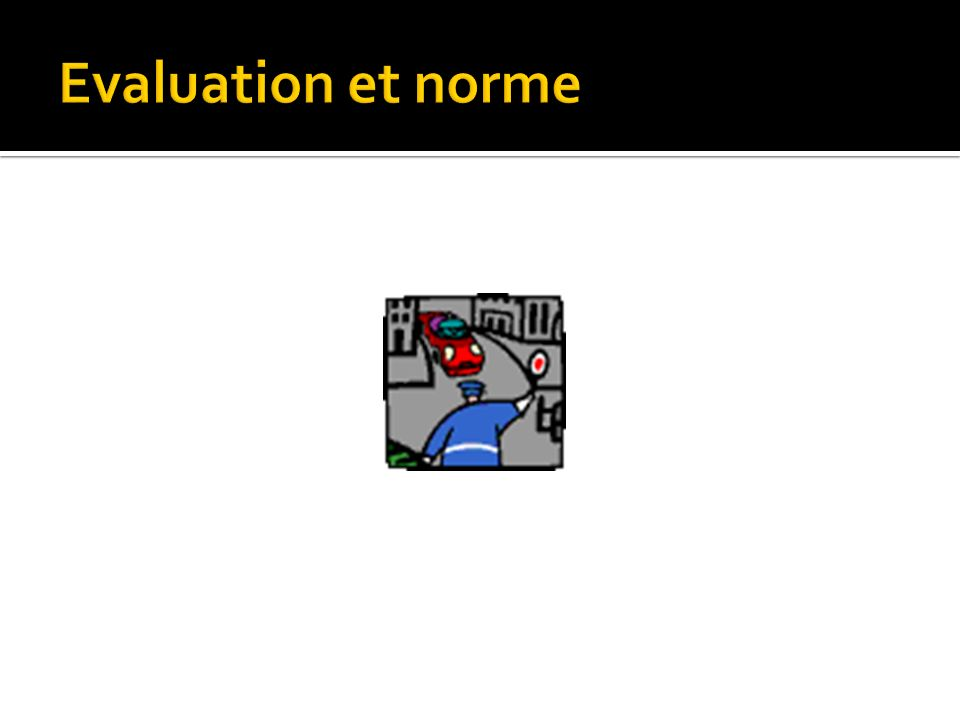 Evaluation et norme