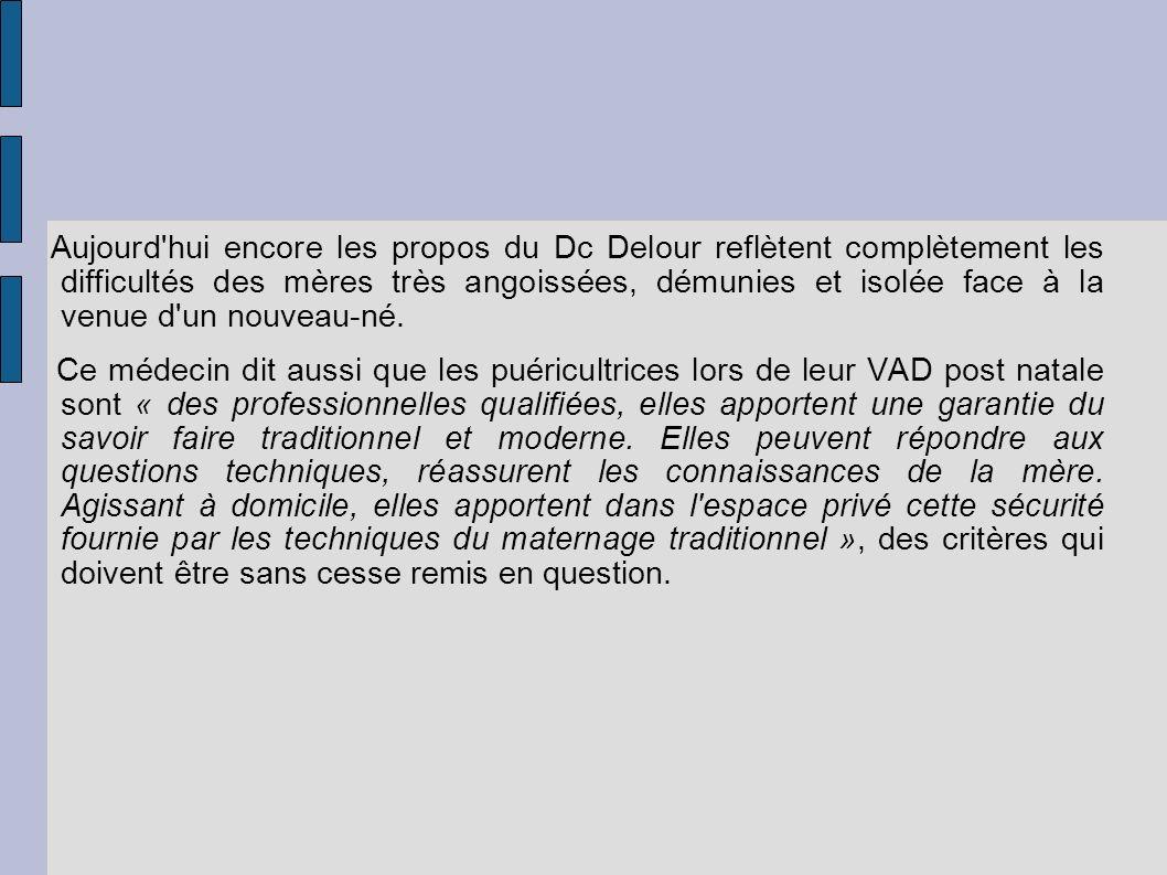 Aujourd hui encore les propos du Dc Delour reflètent complètement les difficultés des mères très angoissées, démunies et isolée face à la venue d un nouveau-né.