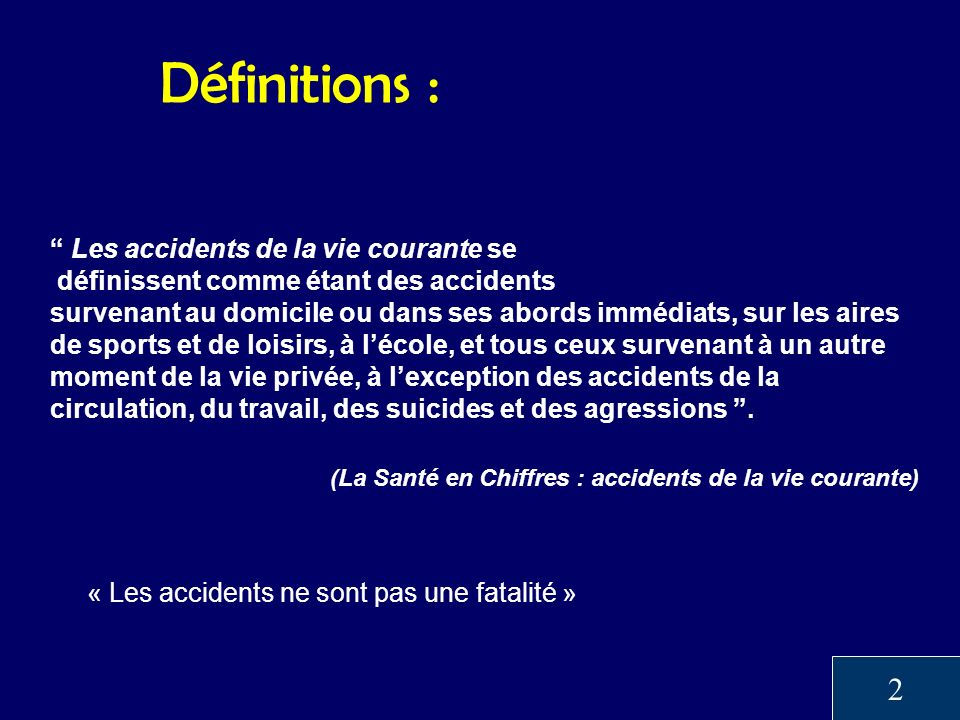Définitions : 2 Les accidents de la vie courante se