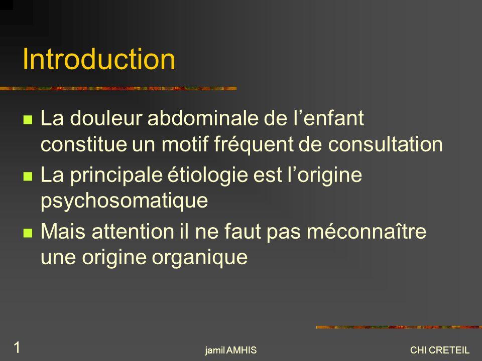 Introduction La douleur abdominale de l'enfant constitue un motif fréquent de consultation. La principale étiologie est l'origine psychosomatique.