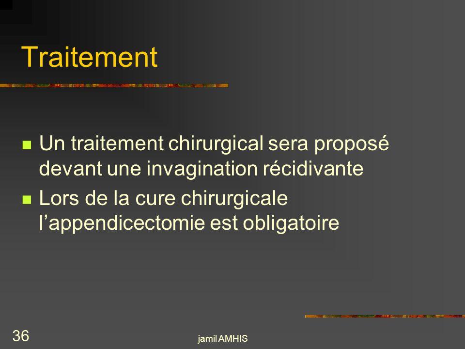Traitement Un traitement chirurgical sera proposé devant une invagination récidivante.