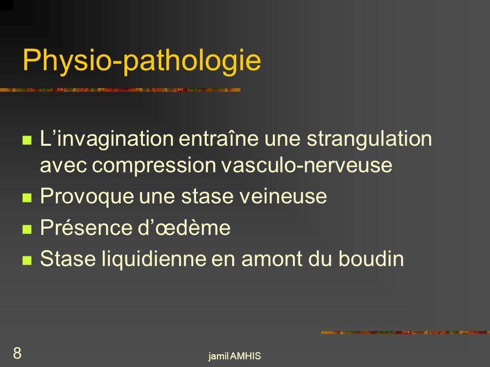 Physio-pathologie L'invagination entraîne une strangulation avec compression vasculo-nerveuse. Provoque une stase veineuse.