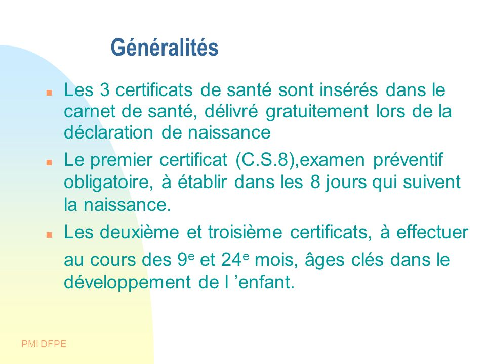 Généralités Les 3 certificats de santé sont insérés dans le carnet de santé, délivré gratuitement lors de la déclaration de naissance.