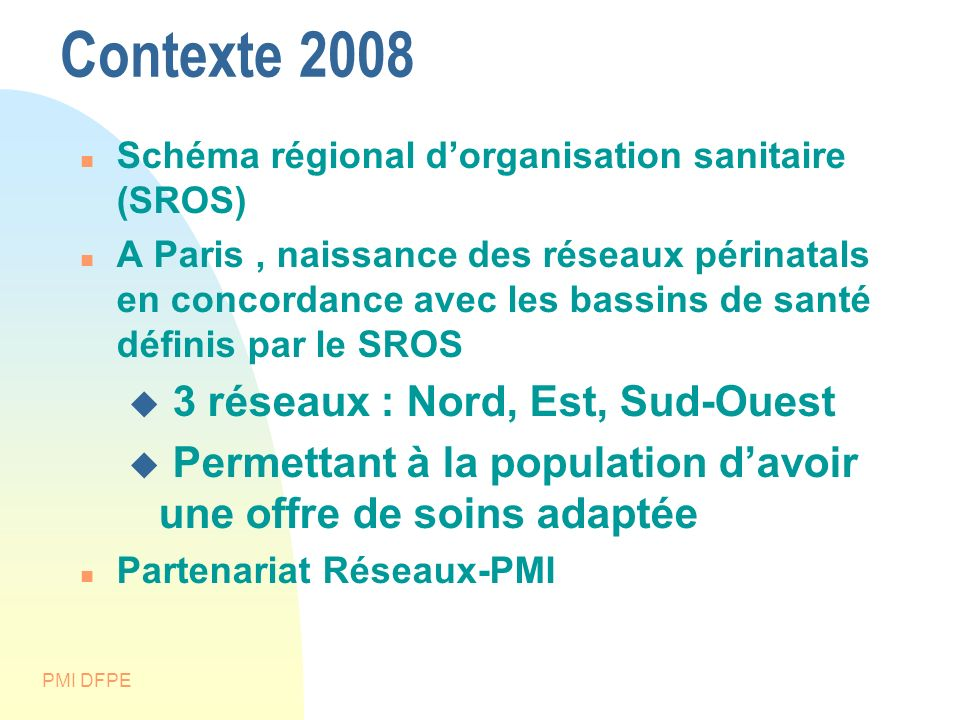 Contexte 2008 3 réseaux : Nord, Est, Sud-Ouest