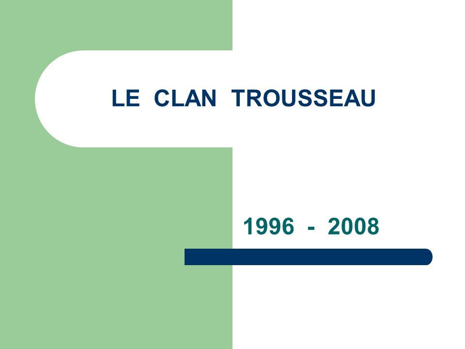 LE CLAN TROUSSEAU 1996 - 2008