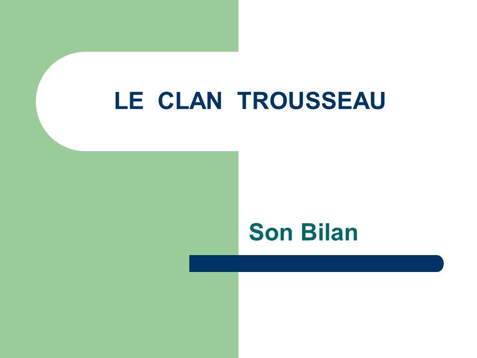 LE CLAN TROUSSEAU Son Bilan