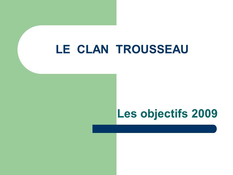 LE CLAN TROUSSEAU Les objectifs 2009