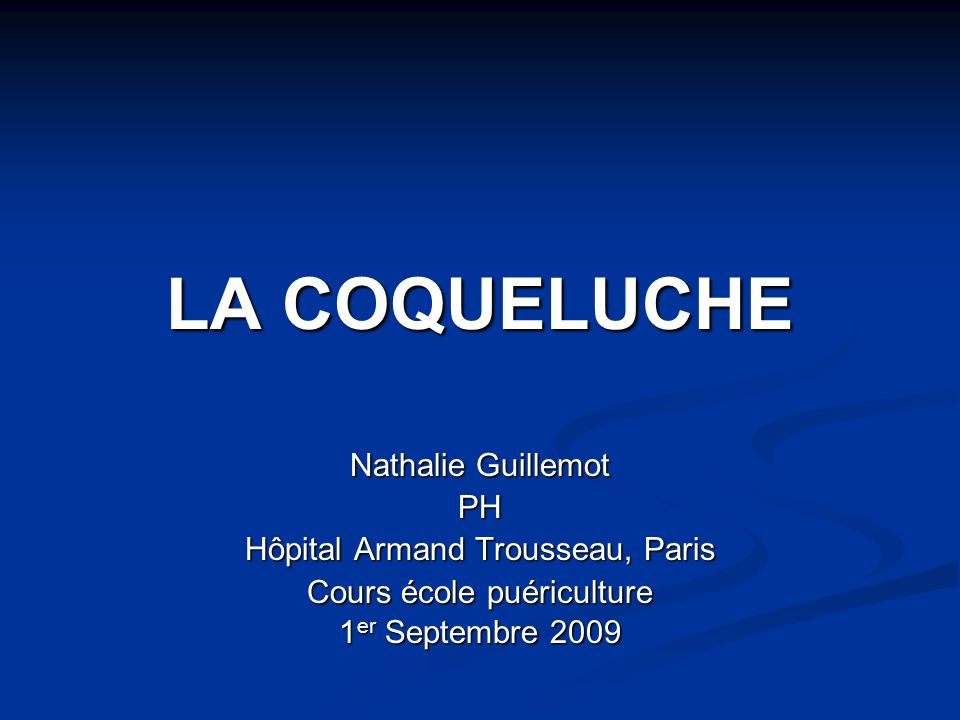 LA COQUELUCHE Nathalie Guillemot PH Hôpital Armand Trousseau, Paris