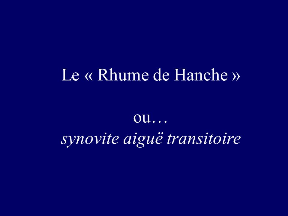 Le « Rhume de Hanche » ou… synovite aiguë transitoire