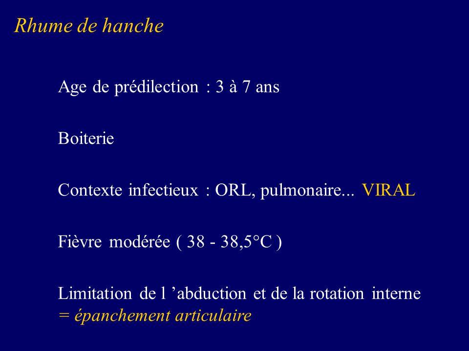 Rhume de hanche Age de prédilection : 3 à 7 ans Boiterie