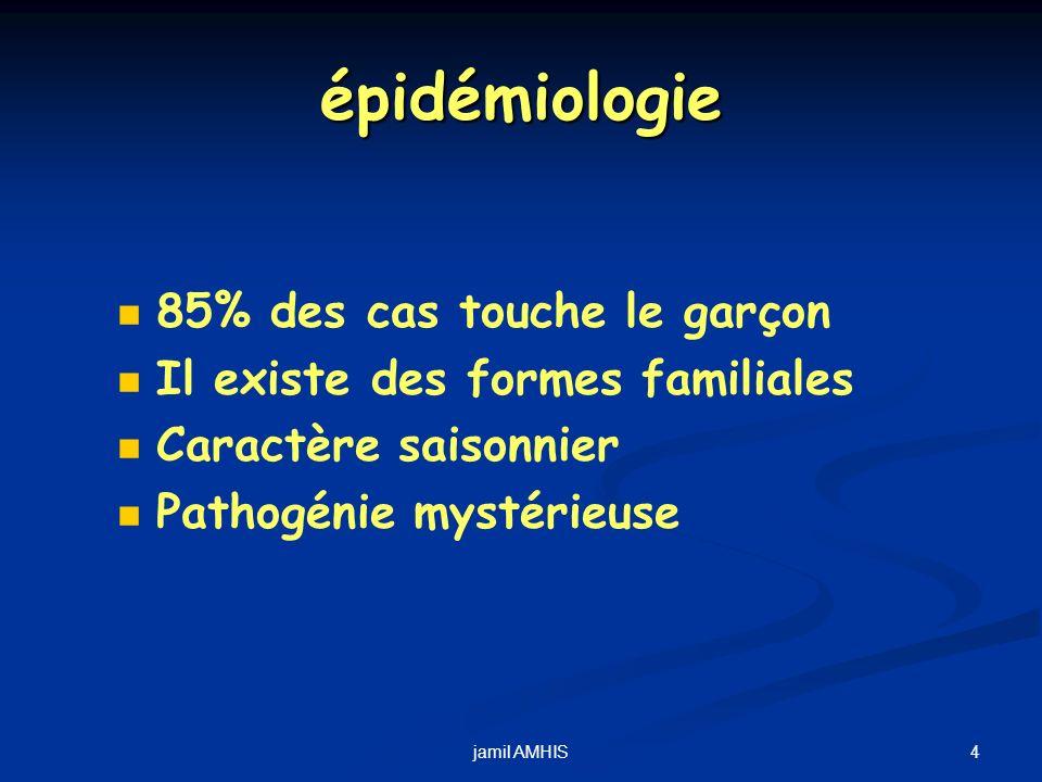 épidémiologie 85% des cas touche le garçon