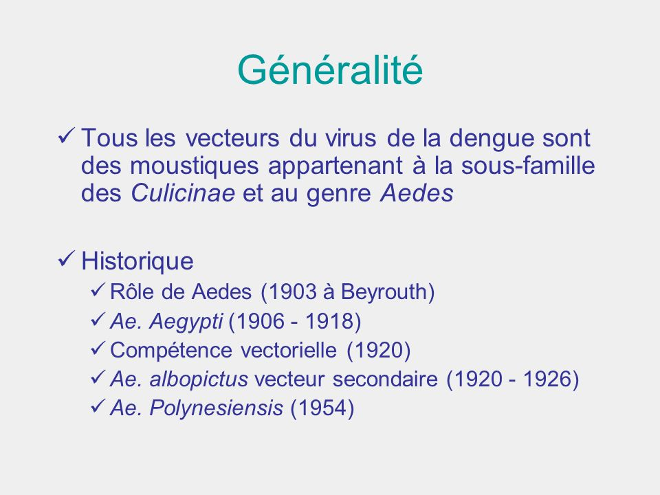 GénéralitéTous les vecteurs du virus de la dengue sont des moustiques appartenant à la sous-famille des Culicinae et au genre Aedes.