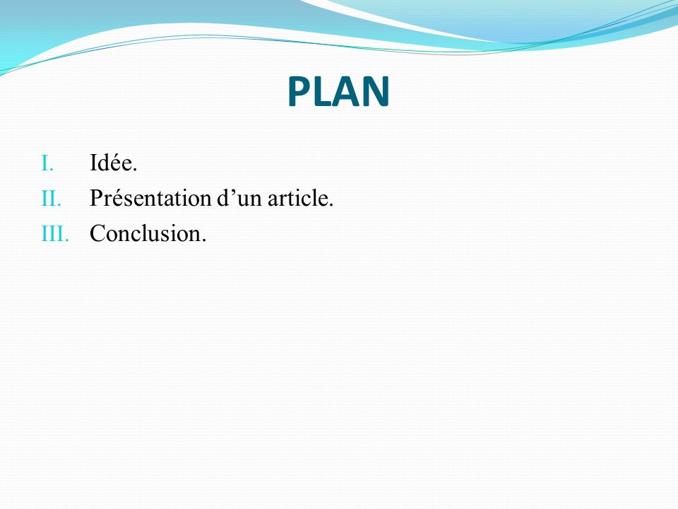 PLAN Idée. Présentation d'un article. Conclusion.