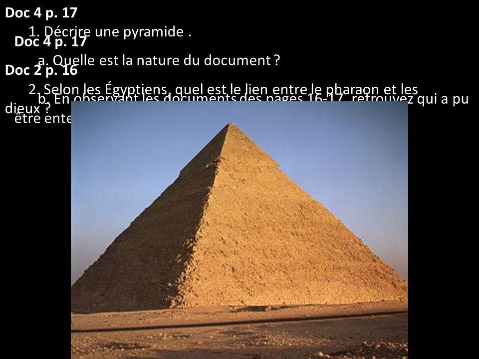 Doc 4 p. 17 1. Décrire une pyramide . Doc 2 p. 16. 2. Selon les Égyptiens, quel est le lien entre le pharaon et les dieux