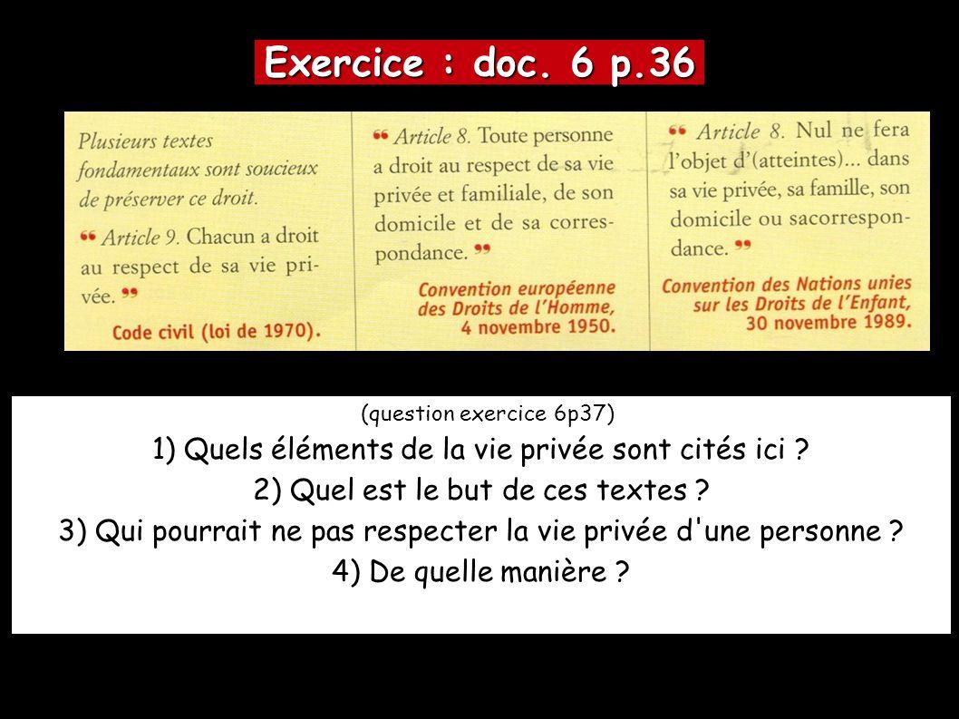 Exercice : doc. 6 p.36 (question exercice 6p37) 1) Quels éléments de la vie privée sont cités ici