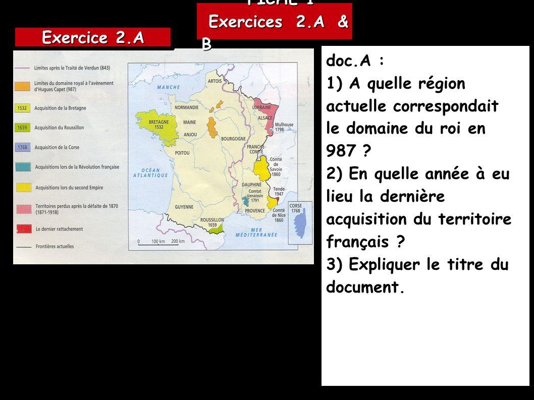 FICHE 1 Exercices 2.A & B. Exercice 2.A. doc.A : 1) A quelle région actuelle correspondait le domaine du roi en 987
