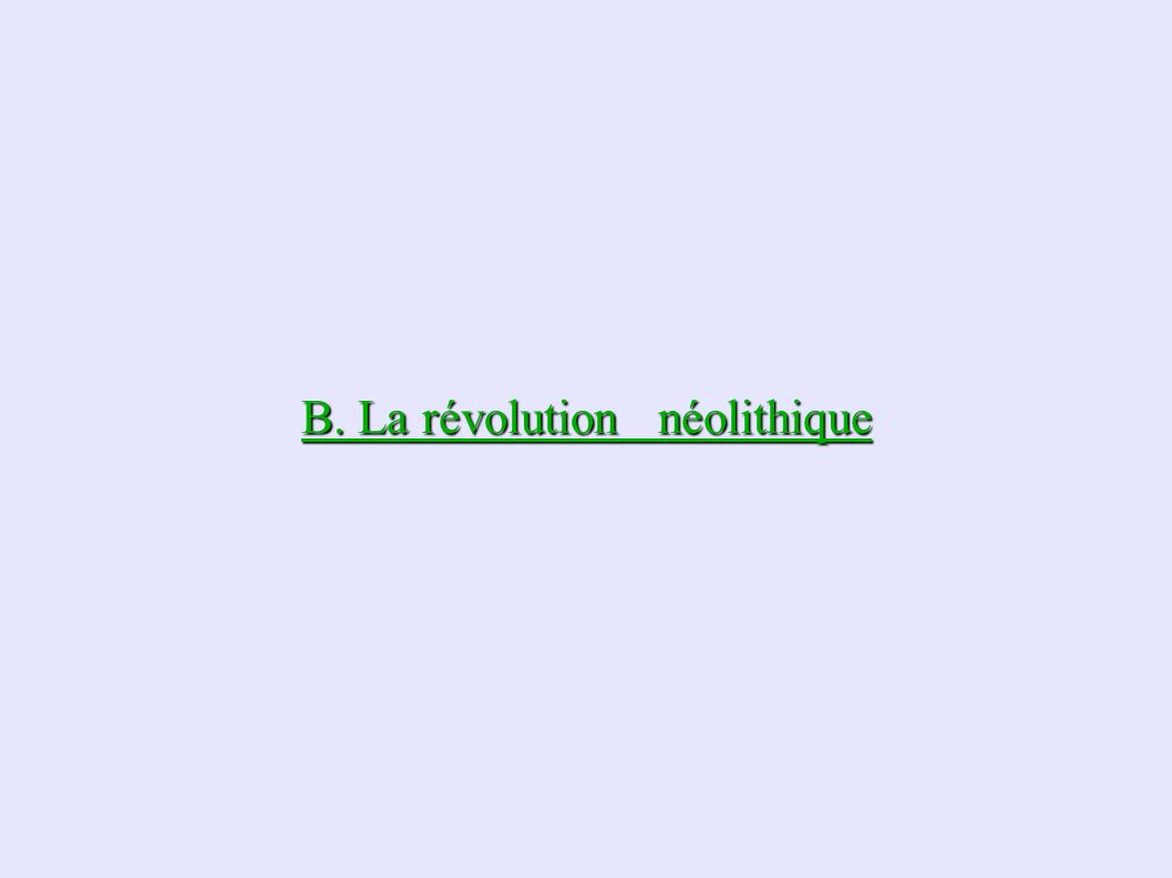 B. La révolution néolithique