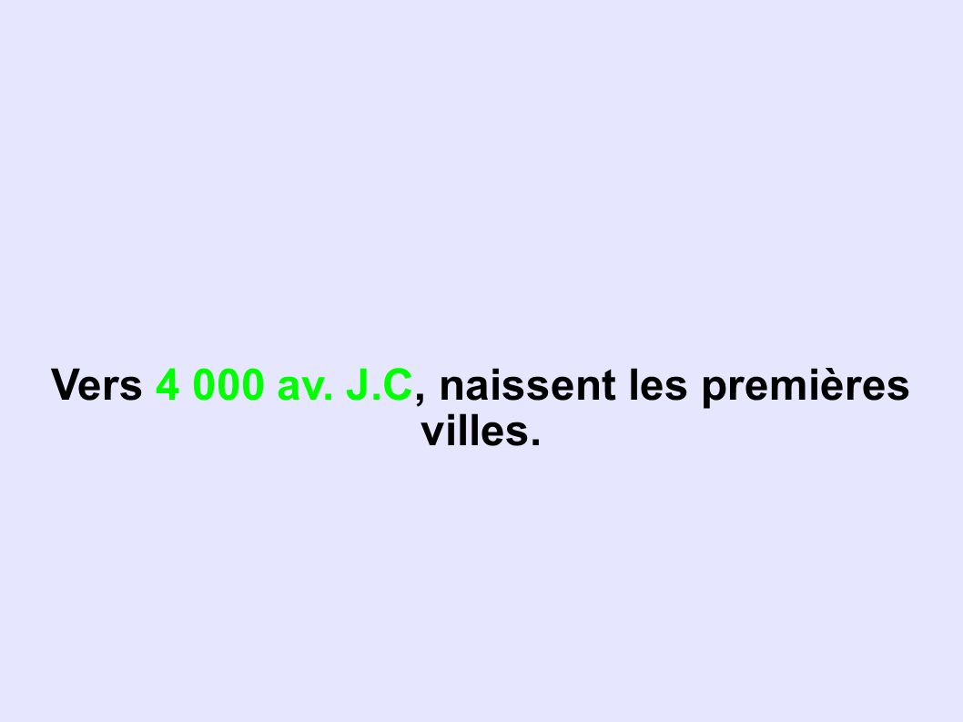 Vers 4 000 av. J.C, naissent les premières villes.