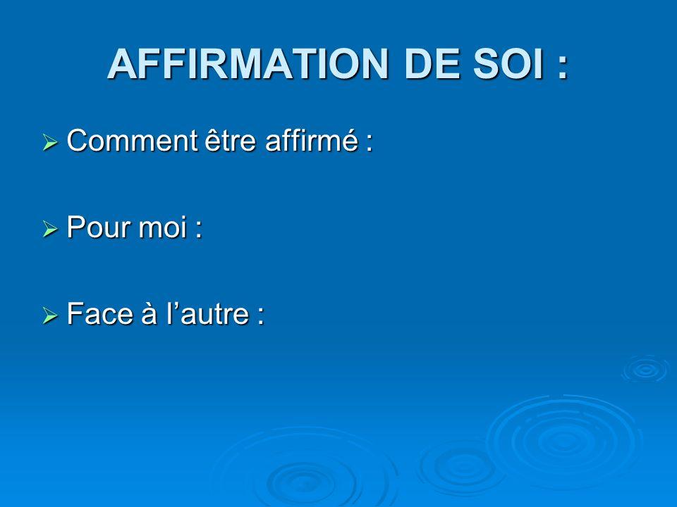 AFFIRMATION DE SOI : Comment être affirmé : Pour moi :