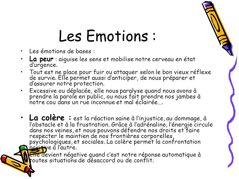 Les Emotions : Les émotions de bases : La peur : aiguise les sens et mobilise notre cerveau en état d'urgence.
