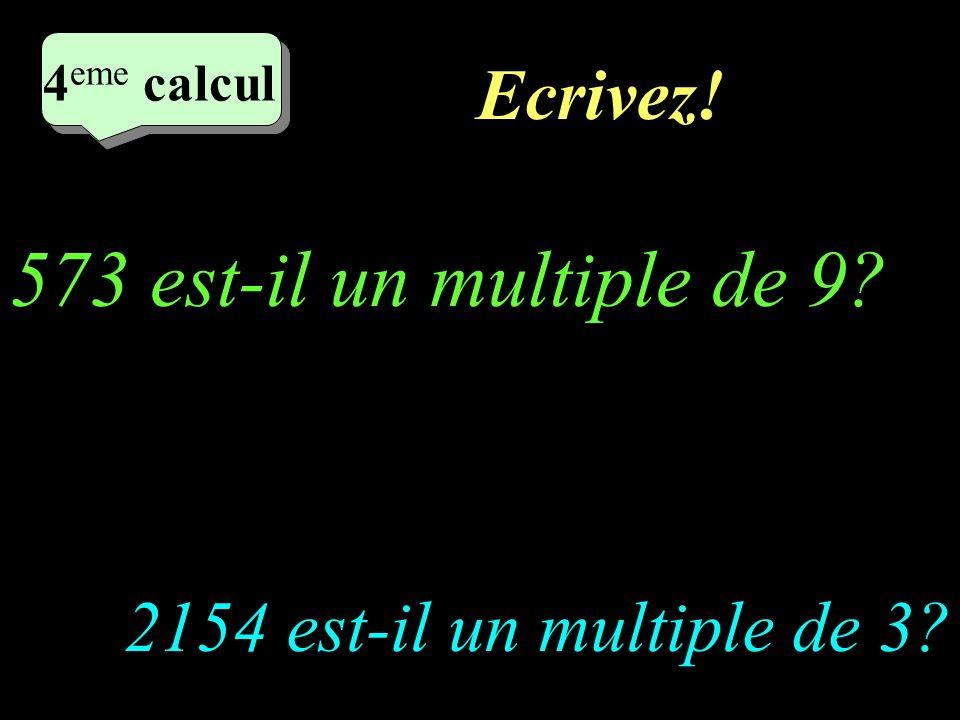 573 est-il un multiple de 9 Ecrivez! 2154 est-il un multiple de 3