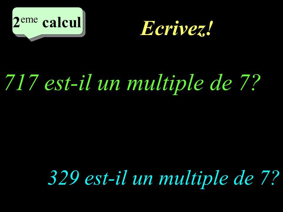 717 est-il un multiple de 7 Ecrivez! 329 est-il un multiple de 7